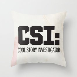 CSI: Cool Story Investigator Throw Pillow