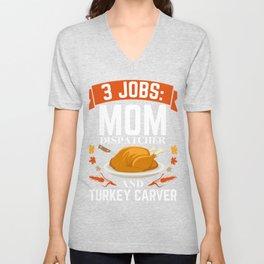 3 jobs mom dispatcher turkey carver Thanksgiving Unisex V-Neck