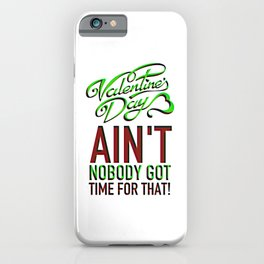 Valentines Day Ain't Nobody Got Time For That iPhone Case