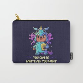 You can be whatever you want Carry-All Pouch
