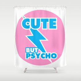 Cute But Psycho, girly sticker, girls tshirt, (pink and blue version) Shower Curtain
