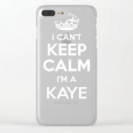 I cant keep calm I am a KAYE Clear iPhone Case