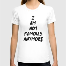 I'M NOT FAMOUS ANYMORE T-shirt