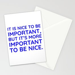 It is nice to be important, but it's more important to be nice. Stationery Cards