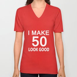I Make 50 Look Good T Shirt 50th Birthday Gift For Men Women Unisex V-Neck