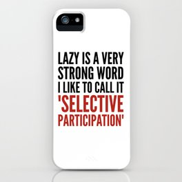 Lazy is a Very Strong Word I Like to Call it Selective Participation (Crimson) iPhone Case