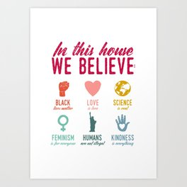 In This House We Believe Art Print
