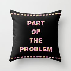 You're Part of The Problem Throw Pillow