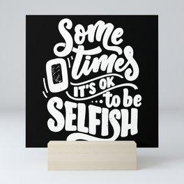 Sometimes its okay to be selfish Mini Art Print