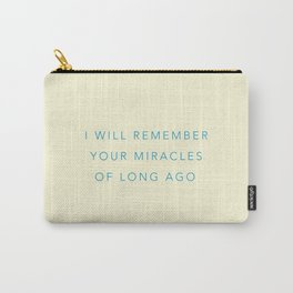 I will remember your miracles of long ago Carry-All Pouch