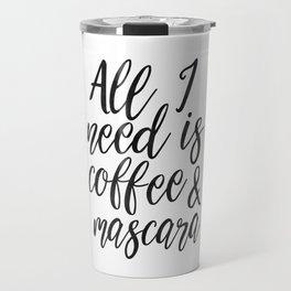 All I Need Is COFFEE AND MASCARA, Funny Print,Coffee Sign,Girls Room Decor,Quote Prints,Girly Print, Travel Mug