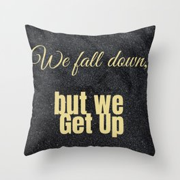We Fall Down, But We Get Up Throw Pillow