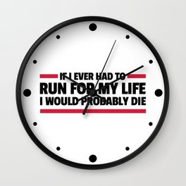 Run For My Life Funny Quote Wall Clock