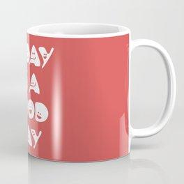 Today Is A Good Day! Coffee Mug