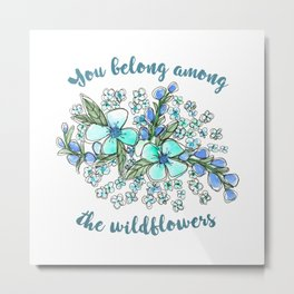 You belong among the wildflowers. Tom Petty quote. Watercolor illustration. Metal Print