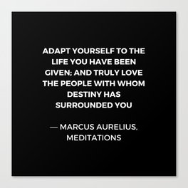 Stoic Wisdom Quotes - Marcus Aurelius Meditations - Adapt yourself to the life you have been given Canvas Print