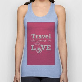 Travel with someone you love Unisex Tank Top