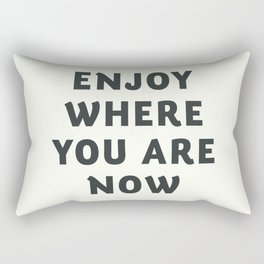 Just enjoy where you are now, wanderlust quote, positive vibes, inspiration, motivational, be happy Rectangular Pillow