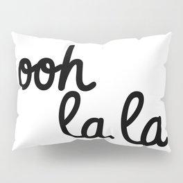 ooh la la Pillow Sham