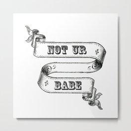 Not ur babe Metal Print