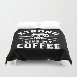 Strong Like My Coffee Duvet Cover