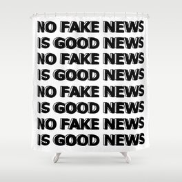 NO FAKE NEWS IS GOOD NEWS Shower Curtain
