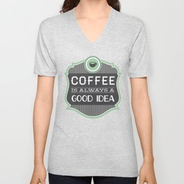 Coffee is Always a Good Idea Unisex V-Neck