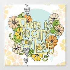 There Is No Cure For Love Canvas Print