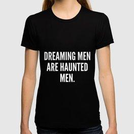 Dreaming men are haunted men T-shirt