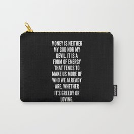 Money is neither my god nor my devil It is a form of energy that tends to make us more of who we already are whether it s greedy or loving Carry-All Pouch