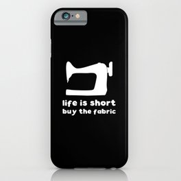 Life is short buy the fabric iPhone Case