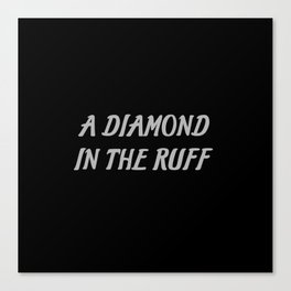 diamond in the ruff saying Canvas Print
