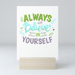 Always Believe in Yourself Mini Art Print