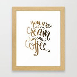 You Are The Cream In My Coffee Framed Art Print