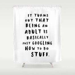 Being An Adult Shower Curtain