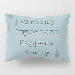 Nothing Important Happens Today Pillow Sham