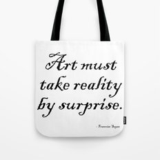 Art must take reality by surprise. – Francoise Sagan Tote Bag