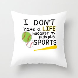 I Don't Have a Life Because My Kids Play Sports T-shirt Throw Pillow