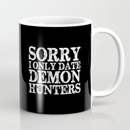 Sorry, I only date demon hunters! (Inverted) Coffee Mug