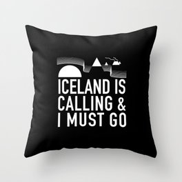 Iceland Is Calling And I Must Go Throw Pillow