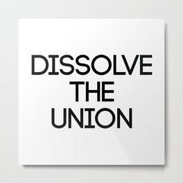 DISSOLVE THE UNION, Pro Scottish Independence Slogan Metal Print