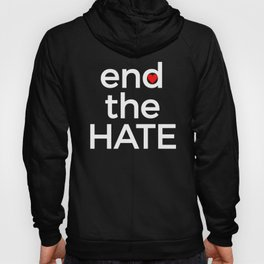 End the Hate Peace Harmony Stop Racism Bullying Hatred Be Kind Hoody