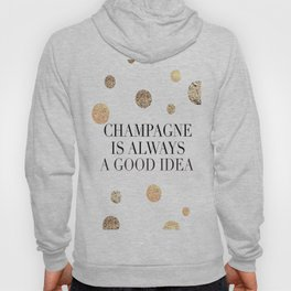 BUT FIRST CHAMPAGNE, Champagne Is Always A Good idea,Drink Sign,Bar Decor,Wedding Quote Hoody