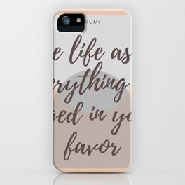 """Rumi Quote : """" Live life as if everything is rigged in your favor"""" iPhone Case"""