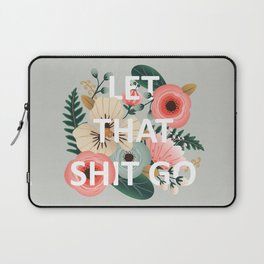 LET THAT SHIT GO - Sweary Floral Laptop Sleeve