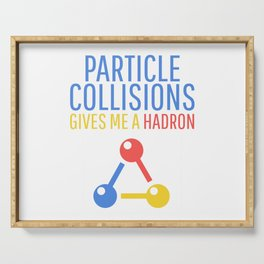 PARTICLE COLLISIONS GIVES ME A HADRON Serving Tray