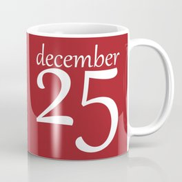 Christmas - December 25 Coffee Mug