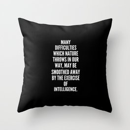 Many difficulties which nature throws in our way may be smoothed away by the exercise of intelligence Throw Pillow
