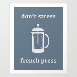 Don't Stress, French Press Art Print