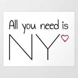 All you need is NY Art Print